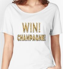 Win Champagne men women Women's Relaxed Fit T-Shirt