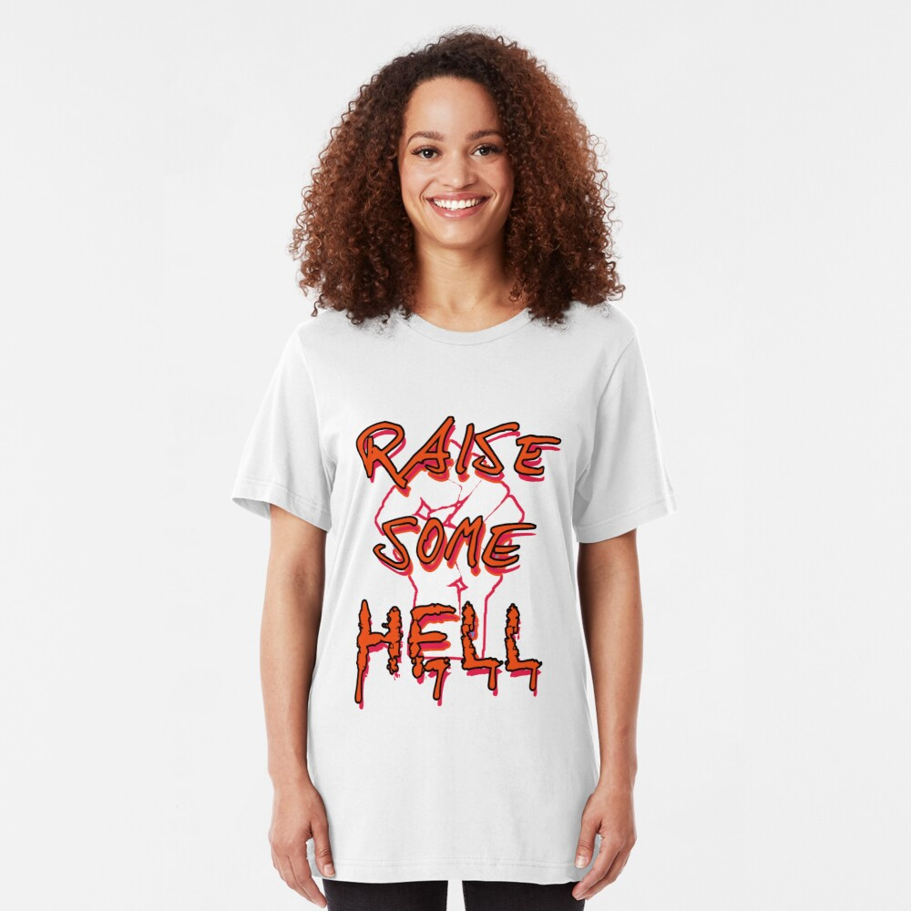 Raise Some Hell! Slim Fit T-Shirt