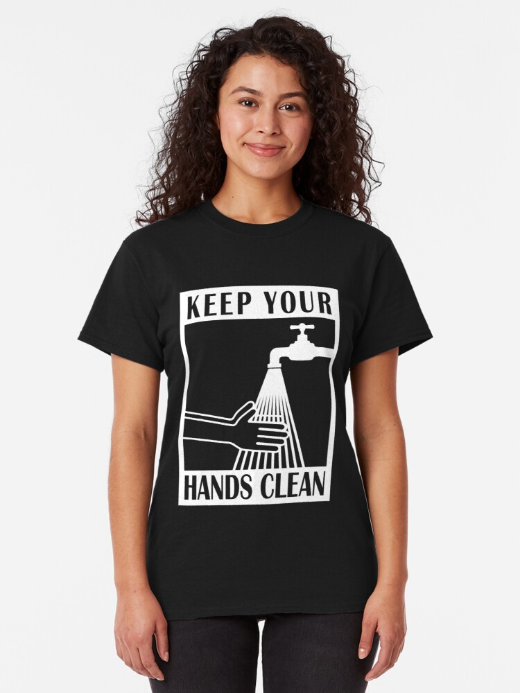 Alternate view of Keep your hands clean Classic T-Shirt
