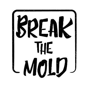 Break the Mold by FringeInk