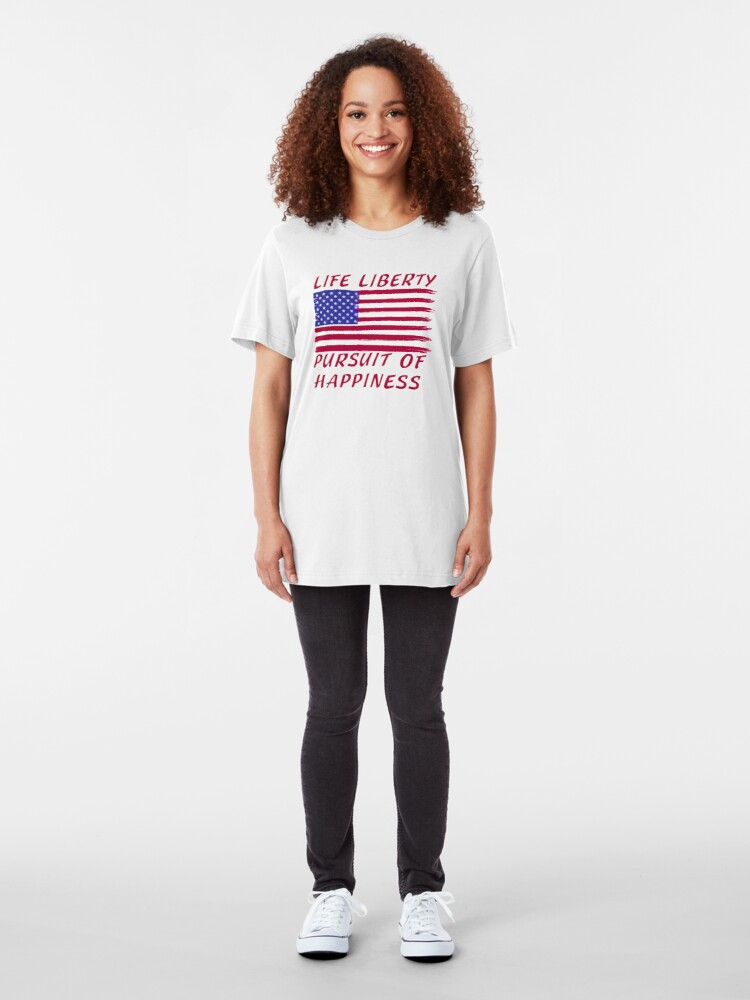 Alternate view of Life, Liberty and the Pursuit of Happiness T-shirt / Hoodie Slim Fit T-Shirt
