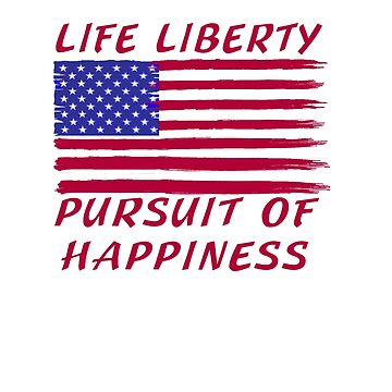 Life, Liberty and the Pursuit of Happiness T-shirt / Hoodie by Rightbrainwoman
