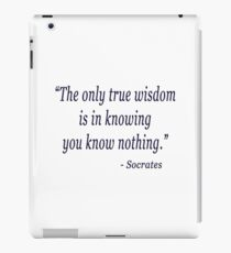 The only true wisdom is knowing you know nothing - Socrates iPad Case/Skin