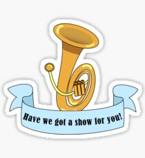 Have We Got A Show For You - Tuba Sticker