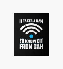 It Takes A Ham To Know Dit From Dah Gift Art Board