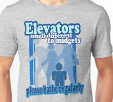 Elevators Smell Different to Midgets Unisex T-Shirt
