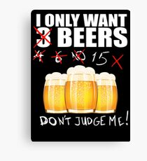 I ONLY WANT 3 BEERS BEERS DON'T JUDGE ME Canvas Print