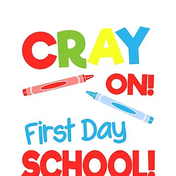 Get your cray on it's first day of school Back to school T-shirt by Eman85