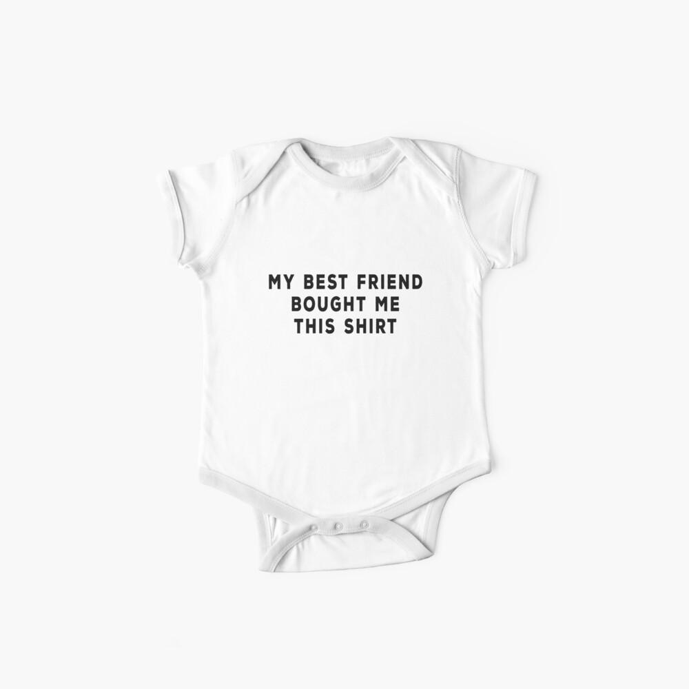 Mein bester Freund kaufte mir dieses Hemd Baby Body