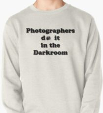 Photographers do it in the Darkroom Pullover