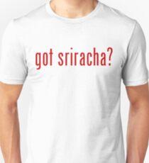 got sriracha? Unisex T-Shirt