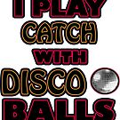 I PLAY CATCH WITH DISCO BALLS by Iskybibblle