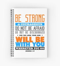 Be strong and courageous. Do not be afraid. Do not be discouraged, for the Lord our God will be with you.  Spiral Notebook