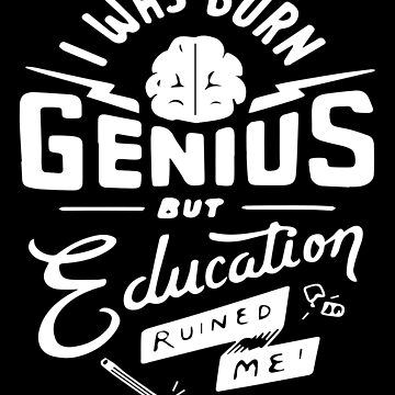 Born A Genius But Education Ruined Me Funny School Teacher by LoveAndSerenity