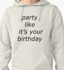 Party Like it's your Birthday Pullover Hoodie