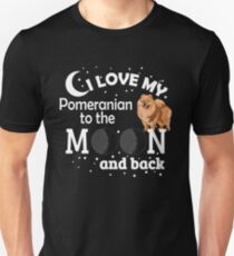 I love my Pomeranian to the moon and back Unisex T-Shirt