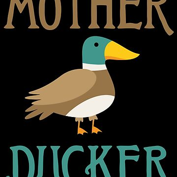 Mother Ducker by NinjaDesignInc