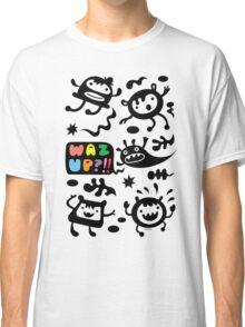 Waz Up   Classic T-Shirt