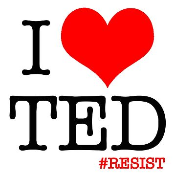 I Heart Ted - Resist by Thelittlelord