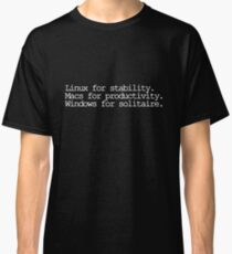 Linux for stability. Macs for productivity. Windows for solitaire Classic T-Shirt