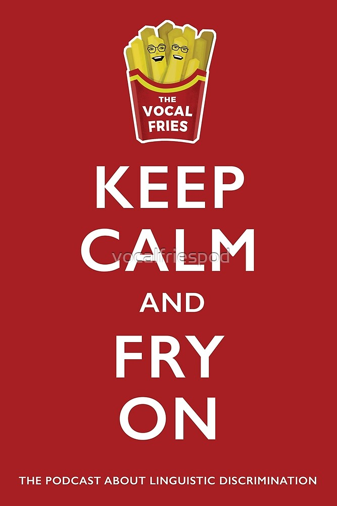 Keep Calm and Fry On  by vocalfriespod