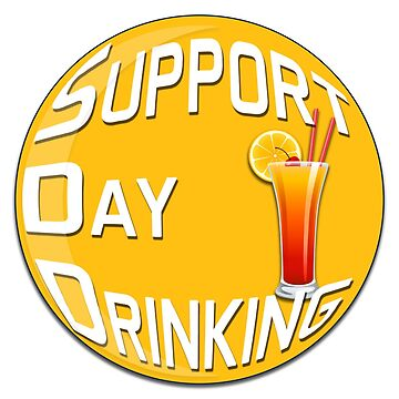 Support Day Drinking  by RLVantagePoint