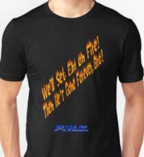 We'll Set 'Em on Fire! Then He's Gone Forever, Bro! Unisex T-Shirt