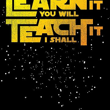 Learn It You Will Teach It I Shall Star Teachers Back To School Gift by kolbasound