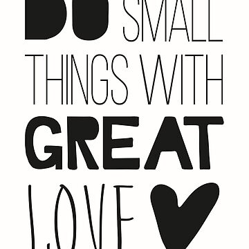 Do Small Things With Great Love by alijun