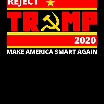 Reject Trump 2020 Make America Smart Again by Decaying
