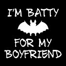 Batty For My Boyfriend Halloween by JanusianGallery