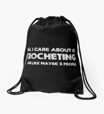 All I Care About Is Crocheting...And Like Maybe 3 People Drawstring Bag