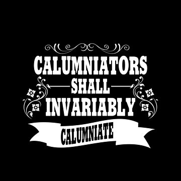 Calumniators Shall Invariably Calumniate by stuch75