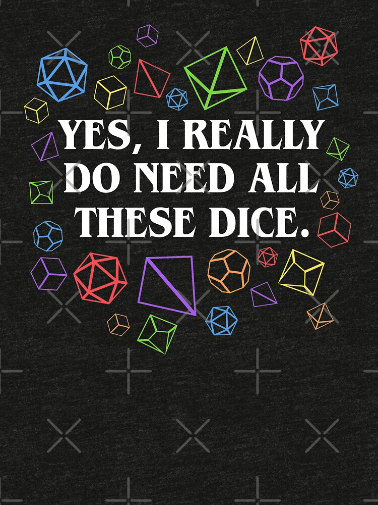 Yes I Really Do Need All These Dice Tabletop RPG by pixeptional