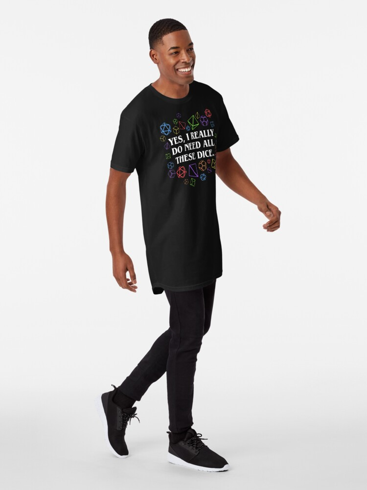 Alternate view of Yes I Really Do Need All These Dice Tabletop RPG Long T-Shirt