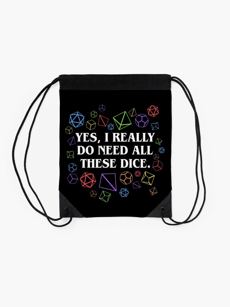 Alternate view of Yes I Really Do Need All These Dice Tabletop RPG Drawstring Bag