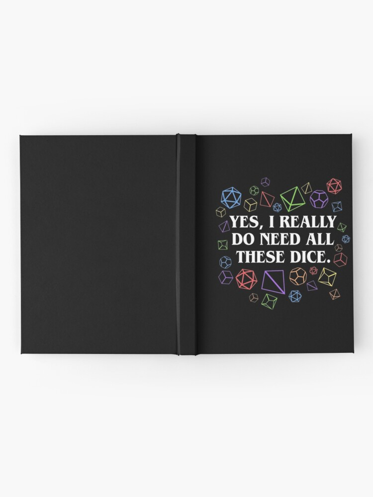 Alternate view of Yes I Really Do Need All These Dice Tabletop RPG Hardcover Journal