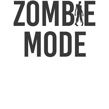 Zombie mode, cool t-shirt design for fun people, gift idea by byzmo