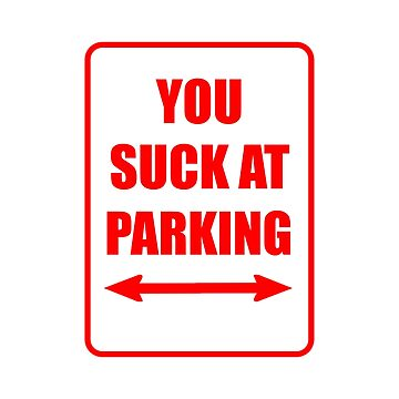 You Suck At Parking Funny Note Sign by TheBestStore