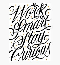 Work Smart, Stay Curious Photographic Print
