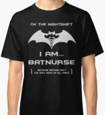 I'm The Nightshift. I Am BatNurse T-Shirt Classic T-Shirt