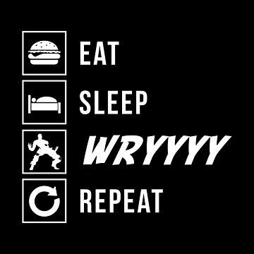 Eat Sleep WRYYYY Repeat by CCCDesign