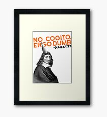 No Cogito, Ergo Dumb - Duhcartes Framed Print
