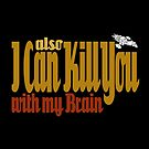 I Can Kill You with my Brain by Connie Roberts-Huth
