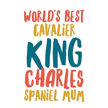 World's best cavalier king charles spaniel mum by CharlyB