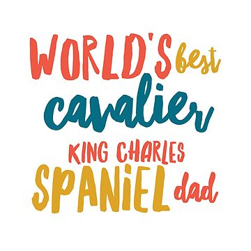 World's best king charles spaniel dad by CharlyB
