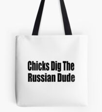 Chicks Dig The Russian Dude - Funny Russian T Shirt Tote Bag