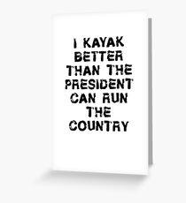 Funny Kayak T Shirt - I Kayak Better Than President  Greeting Card