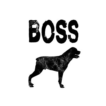 Rottweiler Boss - Funny Rottweiler Dog T Shirt Gifts  by greatshirts