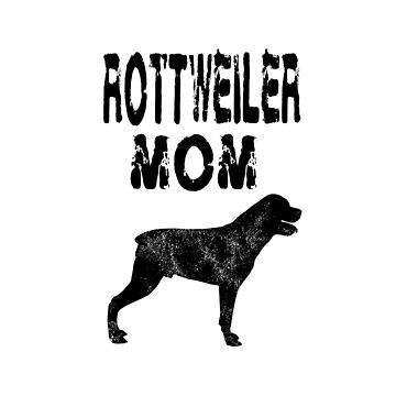 Rottweiler Mom - Funny Rottweiler Dog Mom T Shirt Gifts   by greatshirts
